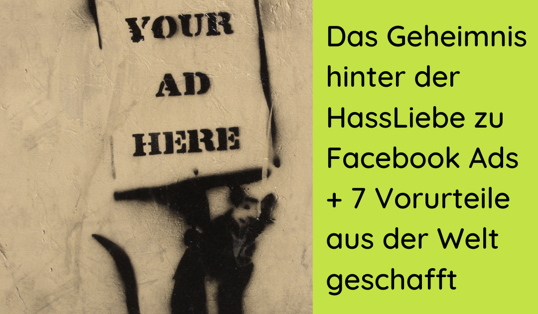 Das Geheimnis hinter der HassLiebe zu Facebook Ads + 7 Vorurteile aus der Welt geschafft
